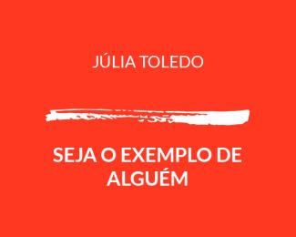 julia-toledo-seja-o-exemplo-de-alguem