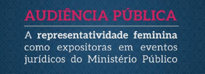 CNMP: Audiência Pública debate a representatividade feminina
